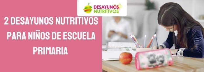 2 Desayunos nutritivos para niños de Escuela Primaria dd